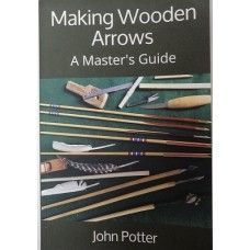 Making Wooden Arrows, A Master's Guide Paperback : ZOM40