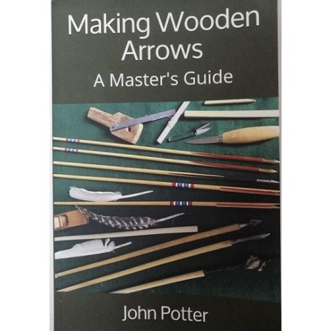 Making Wooden Arrows, A Master's Guide Paperback